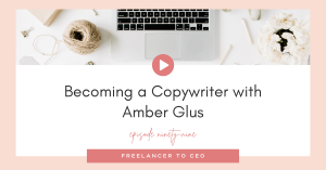 Becoming a Copywriter with Amber Glus