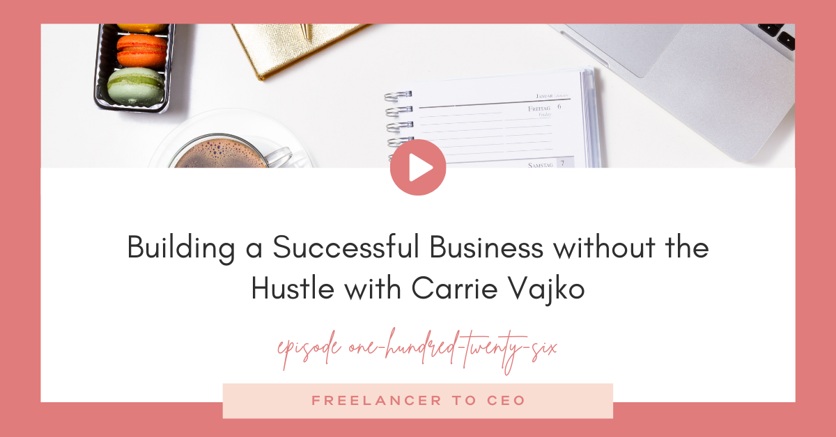 Building a Successful Business without the Hustle with Carrie Vajko